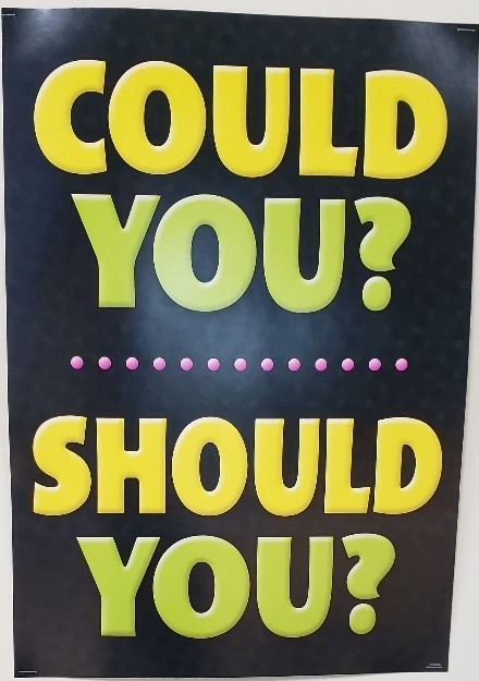 Sign Saying Could You Should You